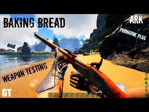 Baking Bread and Weapon Testing - Primitive Plus (Part 2) - ARK: Survival Evolved