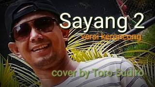 Sayang 2 versi Keroncong (cover vocal by Toro Sudiro)