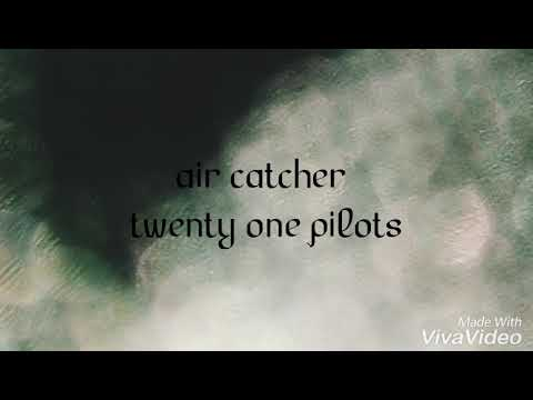 Twenty one pilots - air catcher lyrics