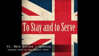 To Stay and to Serve (2018) OST: 01.  Main Titles / Opening (Sean Whytock)
