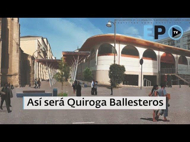 Así será Quiroga Ballesteros