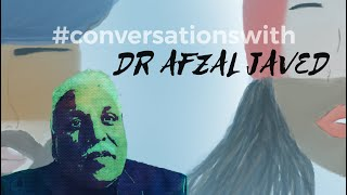 #Conversationswith Dr Afzal Javed