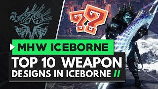 Monster Hunter World Iceborne | Top 10 BEST Looking Weapons