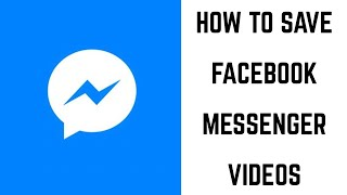 How to Save Videos from Facebook Messenger