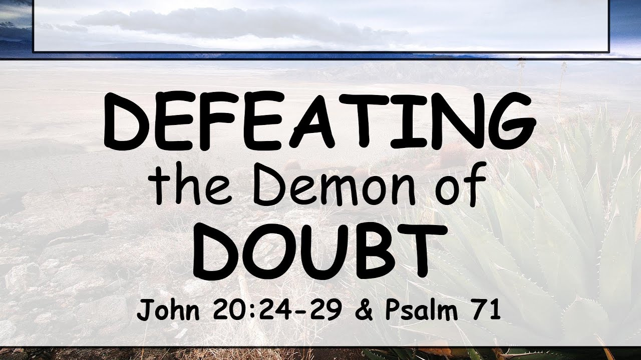 Defeating the Demon of Doubt-- 04/11/2021  Special Guest Speaker   Rich Richards
