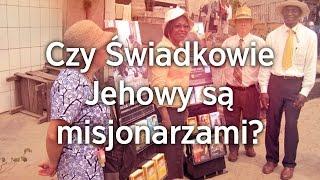 Czy Świadkowie Jehowy są, czy nie są misjonarzami?