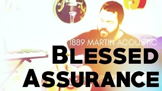 Blessed Assurance by Reawaken Hymns (1889 Martin Acoustic Guitar)