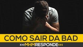 Como SAIR DA BAD: 8 dicas de como vencer a tristeza