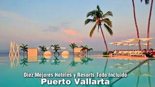 Diez Mejores Hoteles y Resorts Todo Incluido en Puerto Vallarta