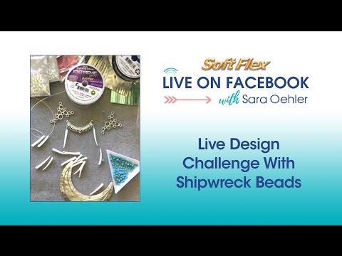 Soft Flex® Live Design Challenge with Shipwreck Beads!  (Facebook Live - 4/20/17)