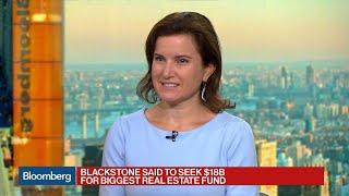 Blackstone Said to Seek $18 Billion for Biggest Real Estate Fund