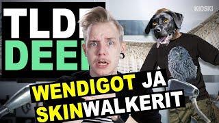 Wendigot & Skinwalkerit - TLDRDEEP