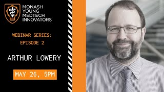 MYMI Presents a MedTech Webinar Series | | Arthur Lowery | | Episode 2