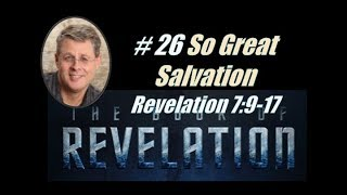 Revelation Ep. 26  So Great a Salvation. Rev.7:9-17