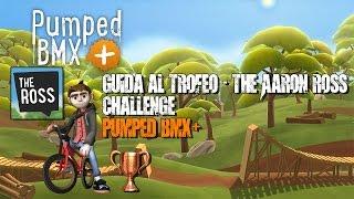 The Aaron Ross Challenge - Pumped BMX+