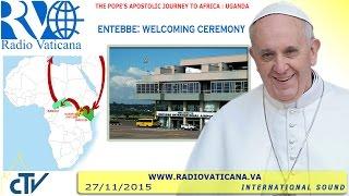 Francis in Uganda: Welcome Ceremony 2015.11.27