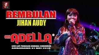 REMBULAN JIHAN AUDY TERBARU OM ADELLA LIVE AMBARAWA 2019