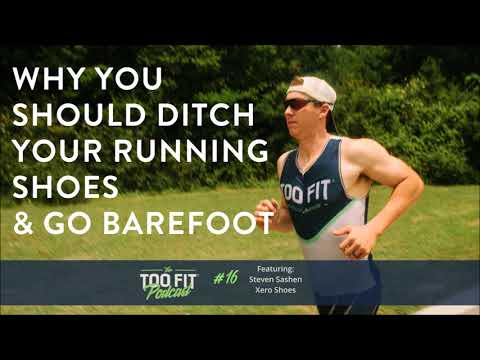Ep. 16 - Why You Should Ditch Your Running Shoes & Go Barefoot