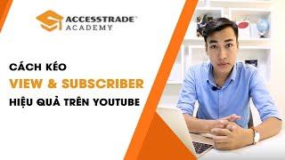 Cách kéo view và subcriber cho kênh Youtube hiệu quả nhất | ACCESSTRADE Academy