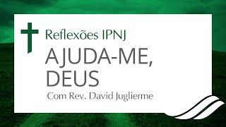 Ajuda-me Deus - Reflexões IPNJ