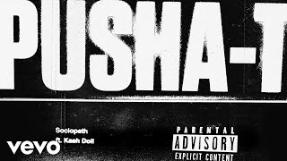 Pusha T - Sociopath (Audio) ft. Kash Doll