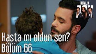 Kiralık Aşk 66 Bölüm Hasta mı Oldun Sen