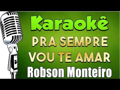 🎤 Pra Sempre Vou te Amar - Robson Monteiro -Karaokê