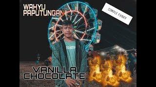 WAHYU PAPUTUNGAN - VANILLA CHOCOLATE (SIMPLE FVNKY) NEW 2019!!!