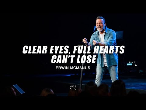 Erwin McManus  Clear Eyes, Full Hearts, Can't Lose  Mosaic