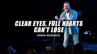 Clear Eyes, Full Hearts, Can't Lose | Erwin McManus - Mosaic