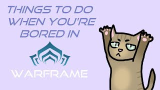 Things To Do If You're Bored in Warframe