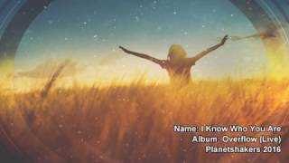 I Know Who You Are - Planetshakers (Worship Song with Lyrics)