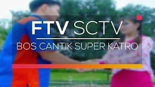 Video FTV SCTV - Bos Cantik Super Katro download MP3, 3GP, MP4, WEBM, AVI, FLV Juni 2018