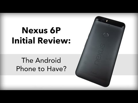 Nexus 6P Initial Review: The Android Phone to Have?