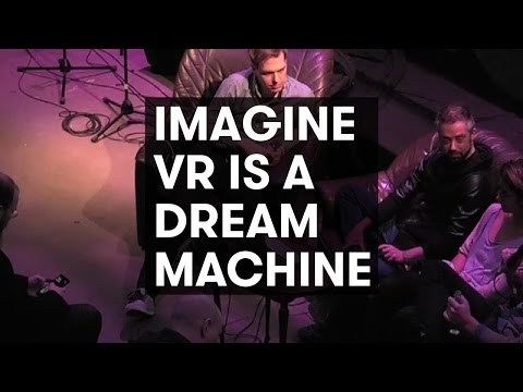 Imagine VR is a Dream Machine: panel with Daniel Ernst, Sara