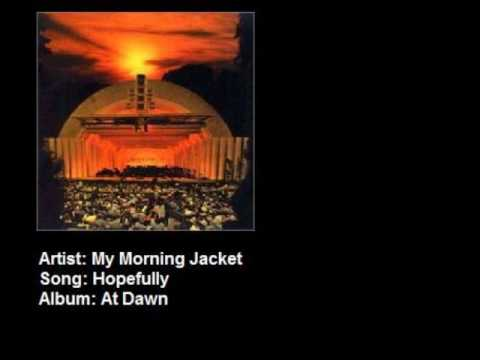 Hopefully is listed (or ranked) 25 on the list The Best My Morning Jacket Songs