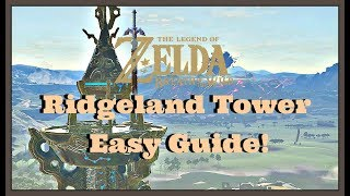 How To Reach & Climb Ridgeland Tower Very Easy In Legend Of Zelda Breath Of The Wild Guide (botw)