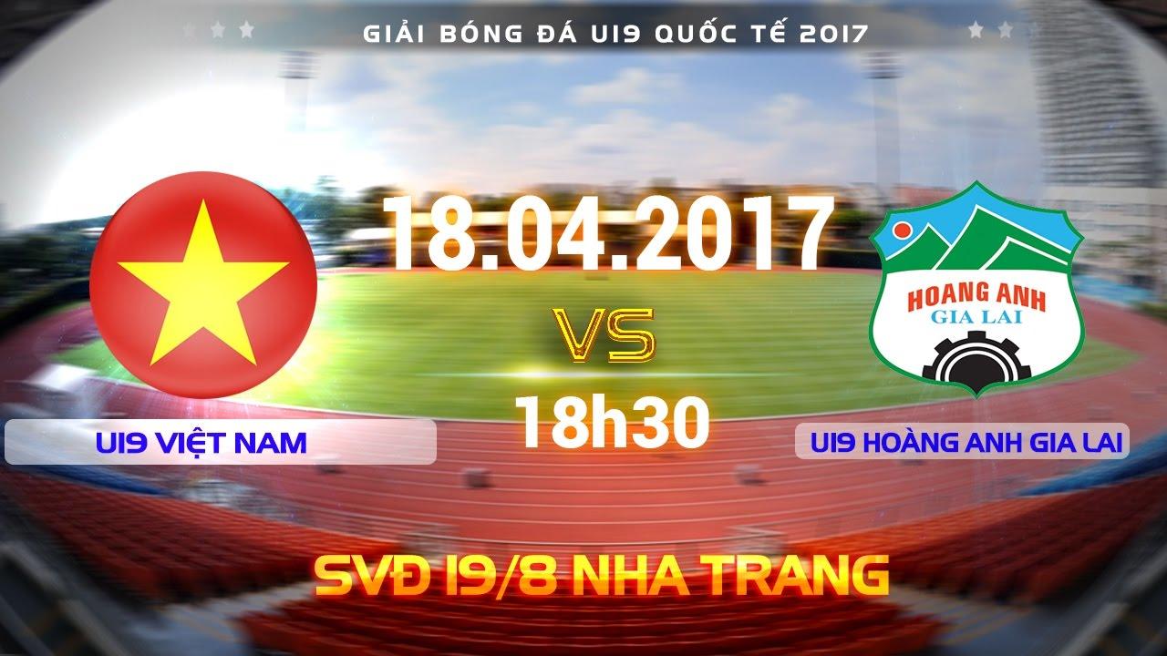 U19 Việt Nam vs U19 Hoàng Anh Gia Lai