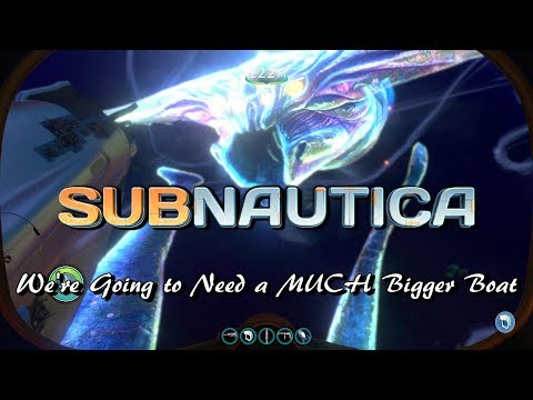 Subnautica - We're Going to Need A MUCH Bigger Boat