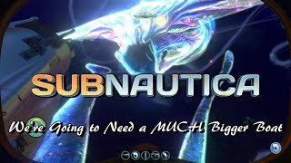 Subnautica - Were Going to Need A MUCH Bigger Boat