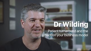 Dr  Wilding | Patient turnaround and the effect on your business model