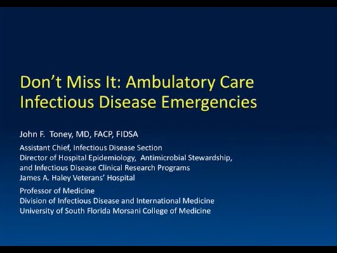 Don't Miss It: Ambulatory Care Infectious Diseases Emergencies -- John Toney, MD
