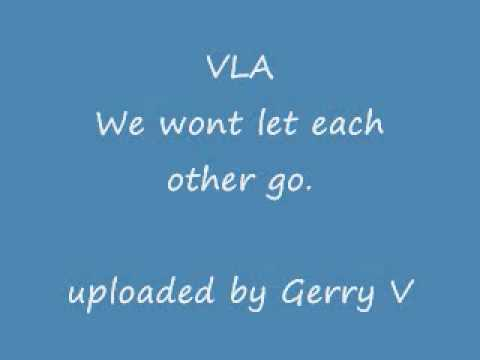 VLA - WE WONT LET EACH OTHER GO