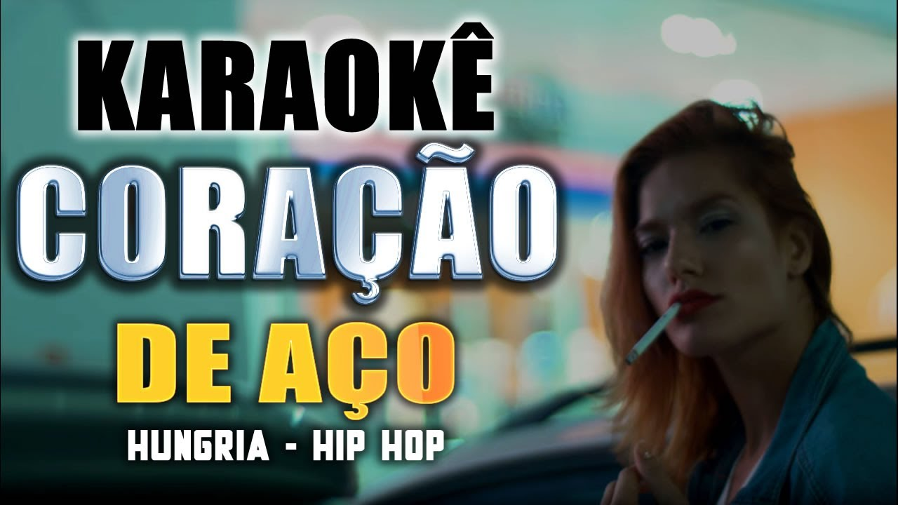 Karaoke Coracao De Aco Hungria Hip Hop Youtube