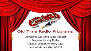 Johnny Dollar: William W Perry Case  – ComicWeb Old Time Radio Podcast