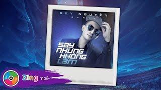 say nhung khong lam remix album - sky nguyen