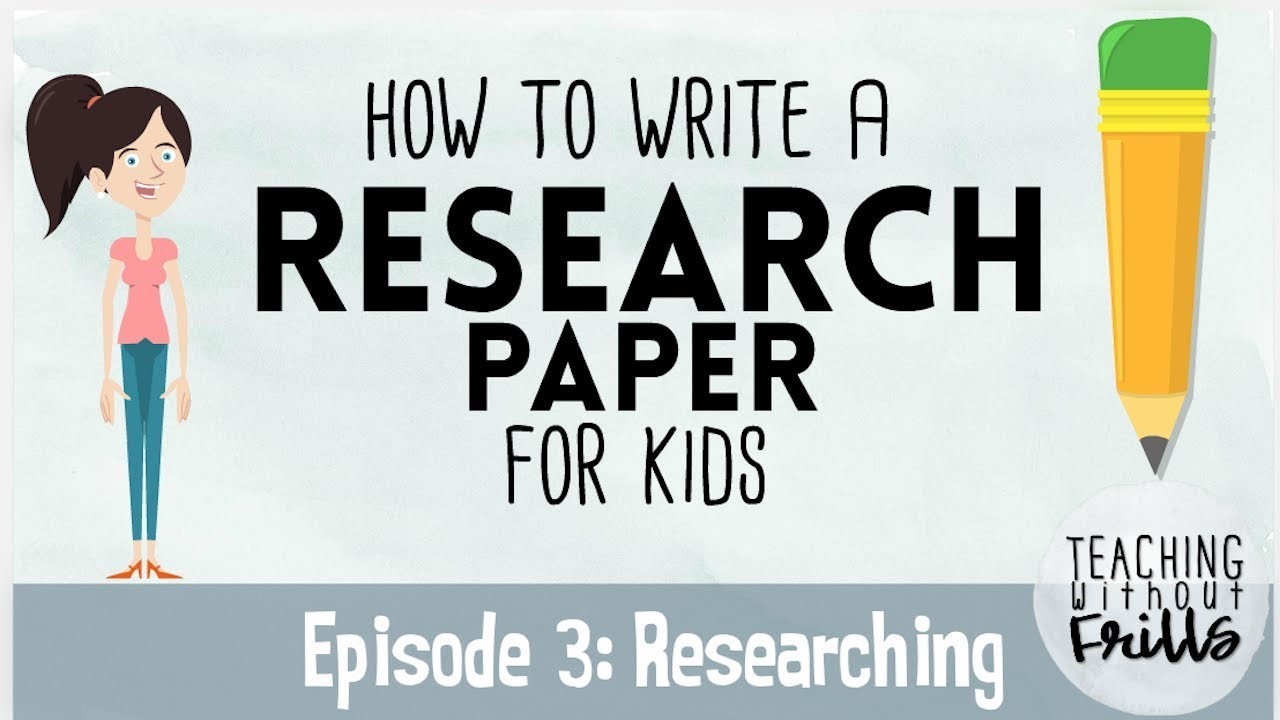How to Write a Research Paper for Kids | Episode 3 ...