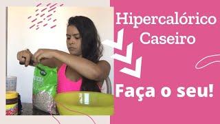 Como fazer Hipercalórico Caseiro - 03 à 10 kg em um mês,será ?