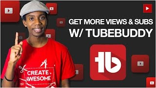 How to Get More YouTube Views and Subscribers Using TubeBuddy