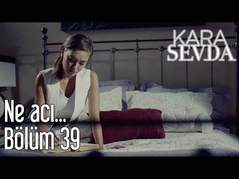 Kara Sevda 39. Bölüm - Ne Acı...